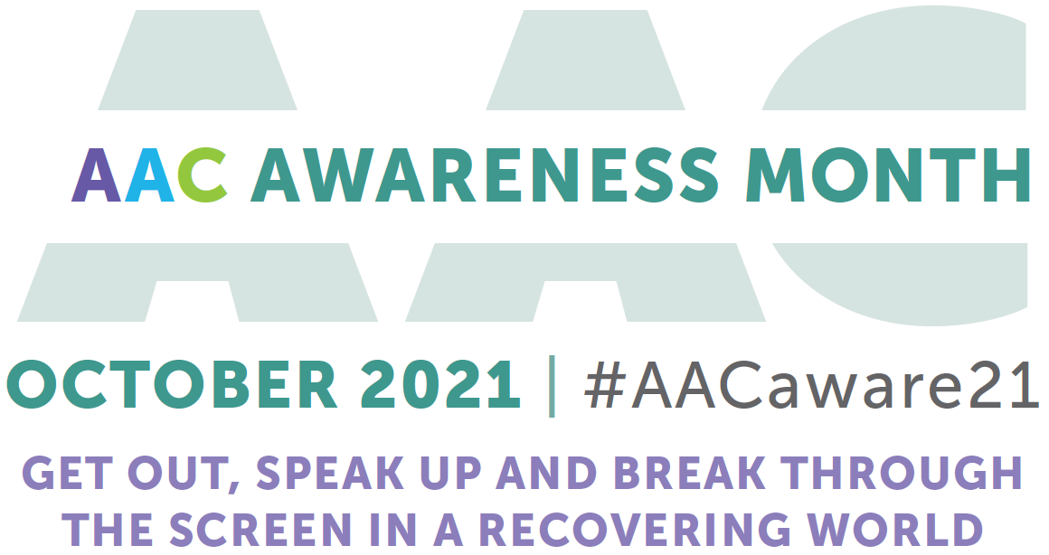 AAC Awareness Month October 2021, #AACaware21, Get out, speak up and break through the screen in a recovering world
