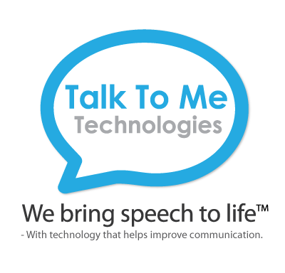 Talk To Me Technologies, We bring speech to life TM - with technology that helps improve communication.